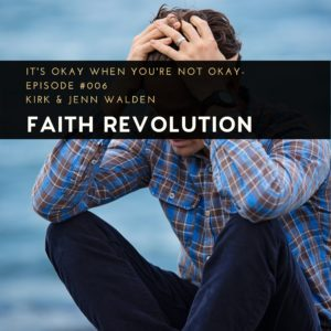 It's Okay When You're Not Okay, Faith Revolution Podcast